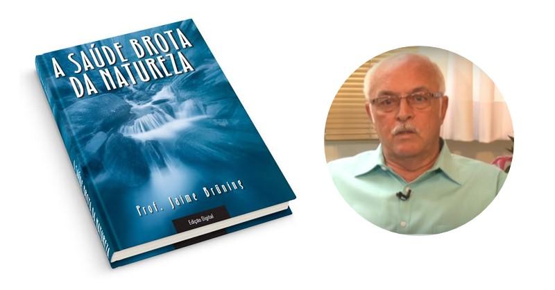 A Saúde Brota da Natureza - O eBook de Medicina Natural do Jaime Bruning - Funciona, É bom, Vale a Pena, Furada, Fraude