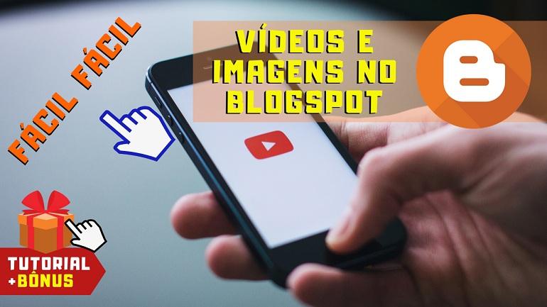Como Colocar Vídeo e Imagem no Blogspot