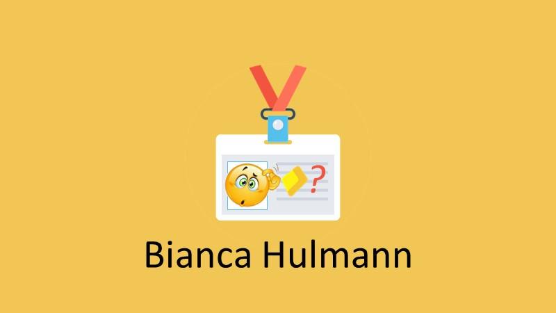 Método Bianca Hulmann - Bianca Hulmann - Funciona Dá Resultado É Bom Vale a Pena